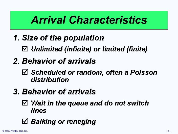 Arrival Characteristics 1. Size of the population þ Unlimited (infinite) or limited (finite) 2.