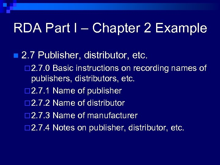 RDA Part I – Chapter 2 Example n 2. 7 Publisher, distributor, etc. ¨