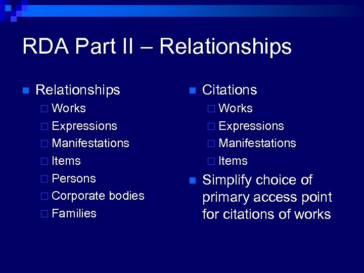 RDA Part II – Relationships n Citations ¨ Works ¨ Expressions ¨ Manifestations ¨