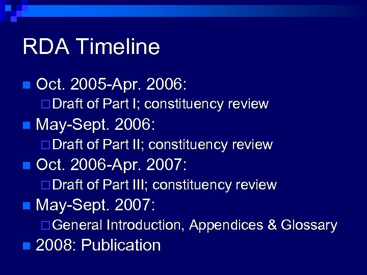 RDA Timeline n Oct. 2005 -Apr. 2006: ¨ Draft n May-Sept. 2006: ¨ Draft