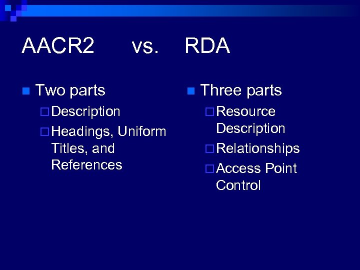 AACR 2 n vs. Two parts RDA n Three parts ¨ Description ¨ Resource