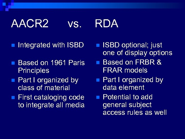 AACR 2 vs. RDA n Integrated with ISBD n n Based on 1961 Paris