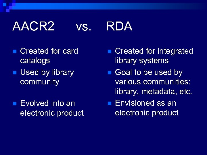 AACR 2 n n n vs. RDA Created for card catalogs Used by library