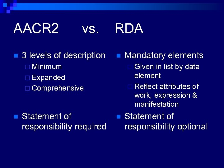AACR 2 n vs. 3 levels of description RDA n ¨ Minimum ¨ Given