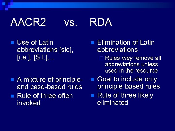 AACR 2 n n n vs. RDA Use of Latin abbreviations [sic], [i. e.