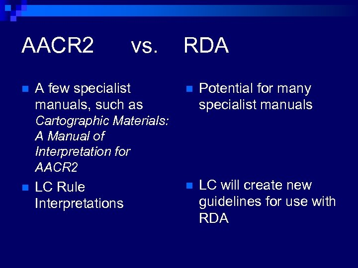 AACR 2 n vs. A few specialist manuals, such as RDA n Potential for