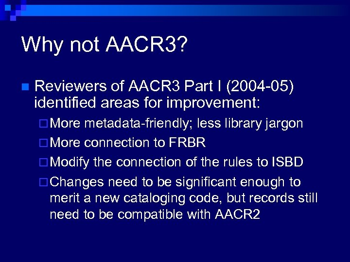 Why not AACR 3? n Reviewers of AACR 3 Part I (2004 -05) identified