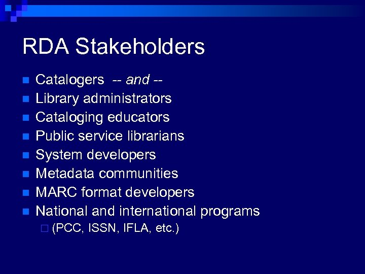 RDA Stakeholders n n n n Catalogers -- and -Library administrators Cataloging educators Public