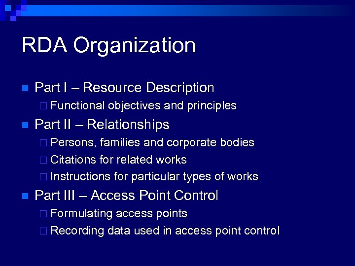 RDA Organization n Part I – Resource Description ¨ Functional n objectives and principles