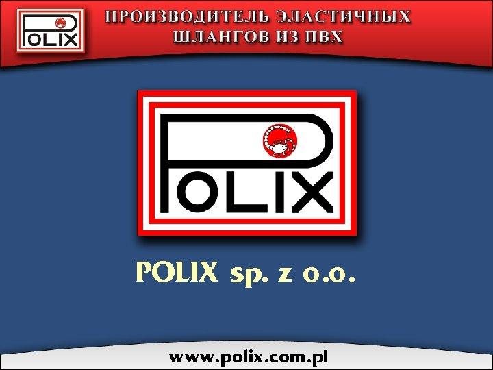 POLIX sp. z o. o. www. polix. com. pl