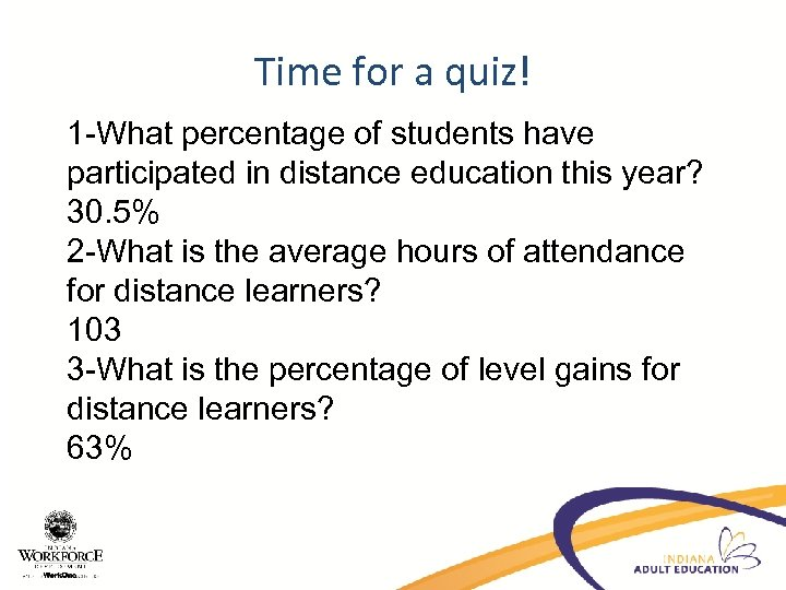Time for a quiz! 1 -What percentage of students have participated in distance education
