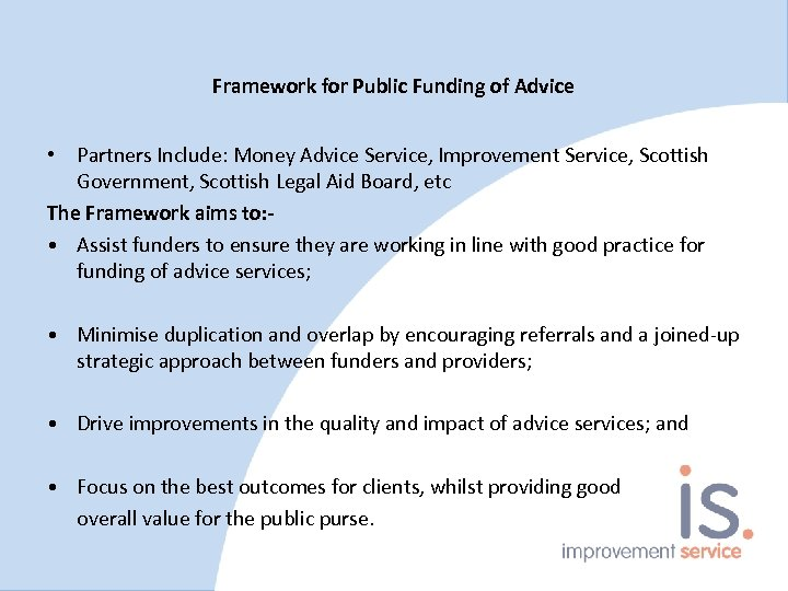 Framework for Public Funding of Advice • Partners Include: Money Advice Service, Improvement Service,