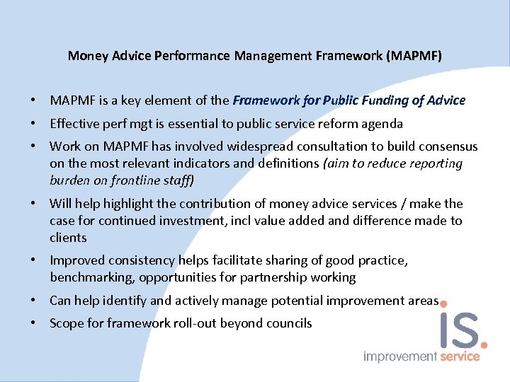 Money Advice Performance Management Framework (MAPMF) • MAPMF is a key element of the