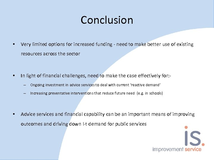 Conclusion • Very limited options for increased funding - need to make better use
