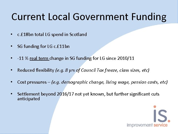 Current Local Government Funding • c. £ 18 bn total LG spend in Scotland