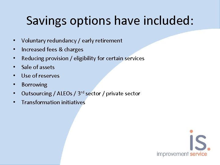 Savings options have included: • • Voluntary redundancy / early retirement Increased fees &