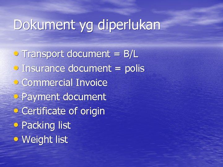 Dokument yg diperlukan • Transport document = B/L • Insurance document = polis •