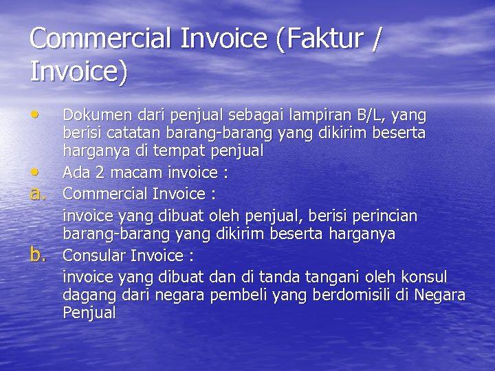 Commercial Invoice (Faktur / Invoice) • • a. b. Dokumen dari penjual sebagai lampiran