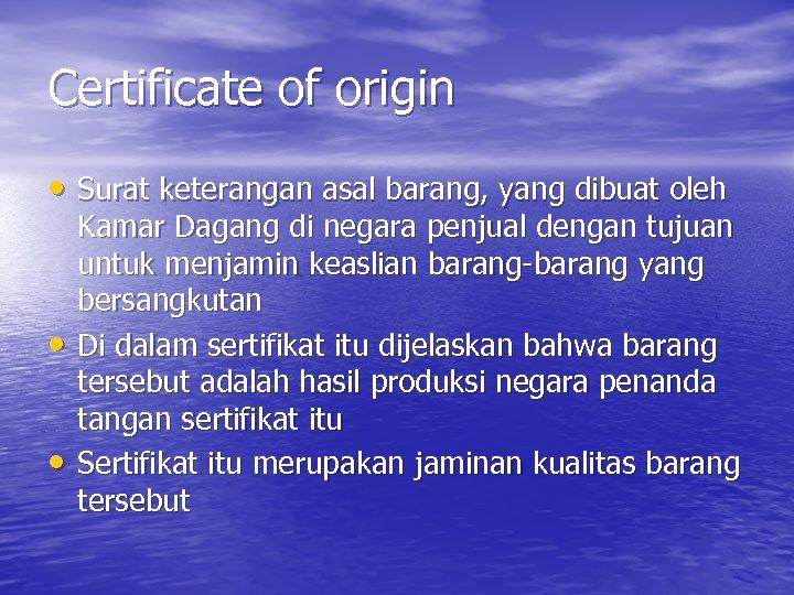 Certificate of origin • Surat keterangan asal barang, yang dibuat oleh • • Kamar