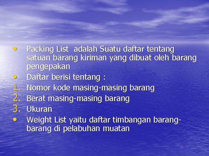 • Packing List adalah Suatu daftar tentang • 1. 2. 3. • satuan