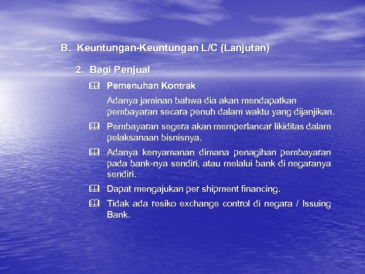B. Keuntungan-Keuntungan L/C (Lanjutan) 2. Bagi Penjual & Pemenuhan Kontrak Adanya jaminan bahwa dia