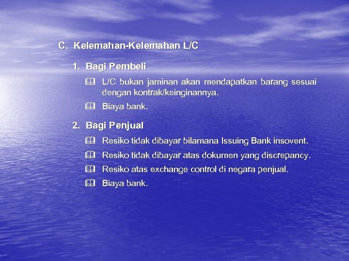 C. Kelemahan-Kelemahan L/C 1. Bagi Pembeli & L/C bukan jaminan akan mendapatkan barang sesuai
