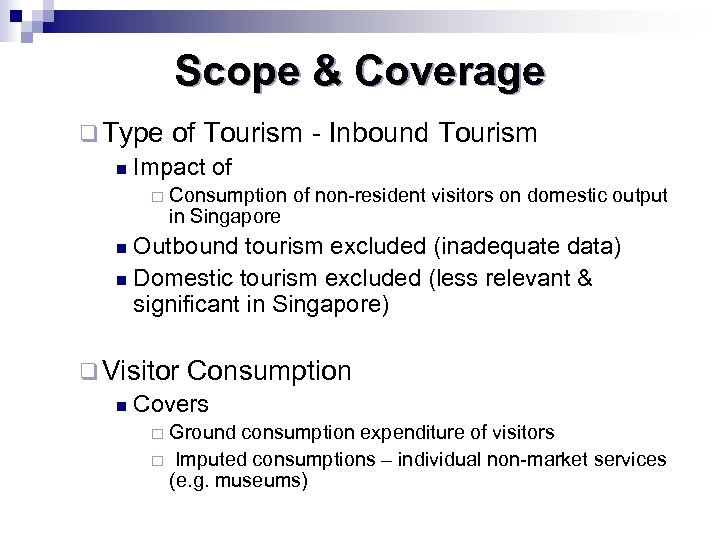 Scope & Coverage q Type of Tourism n Impact of ¨ - Inbound Tourism