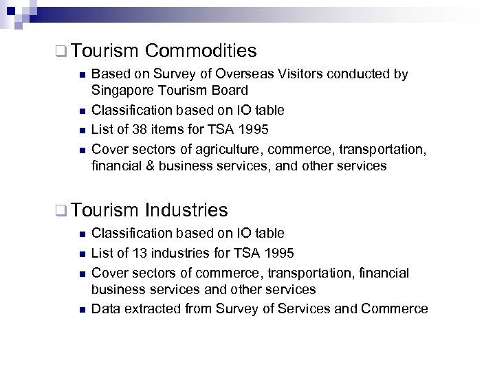 q Tourism n n Based on Survey of Overseas Visitors conducted by Singapore Tourism