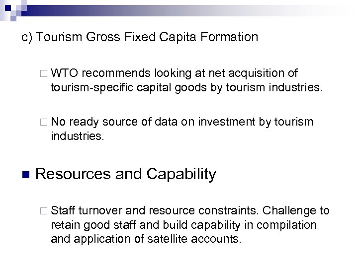 c) Tourism Gross Fixed Capita Formation ¨ WTO recommends looking at net acquisition of
