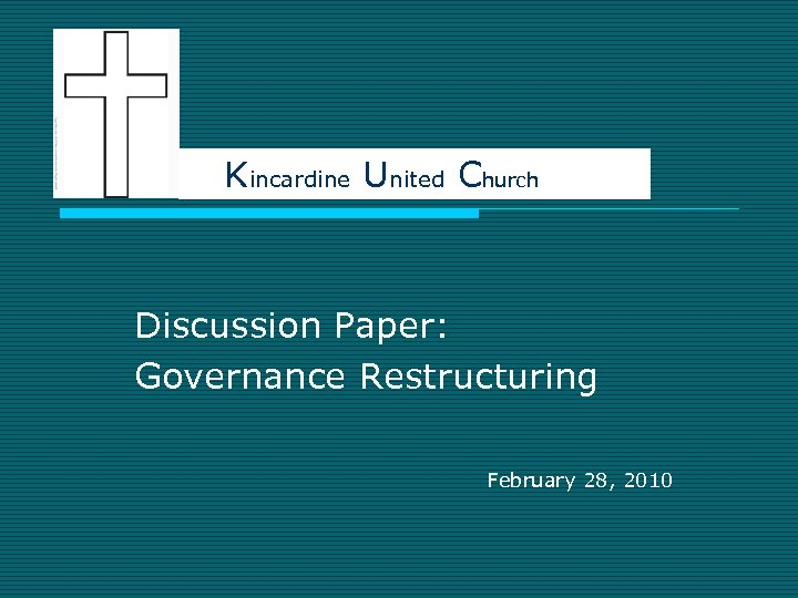 Kincardine United Church Discussion Paper: Governance Restructuring February 28, 2010