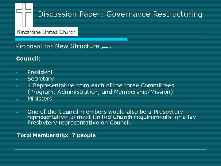 Discussion Paper: Governance Restructuring Kincardine United Church Proposal for New Structure (continued) Council: •