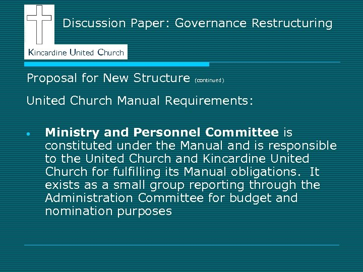 Discussion Paper: Governance Restructuring Kincardine United Church Proposal for New Structure (continued) United Church