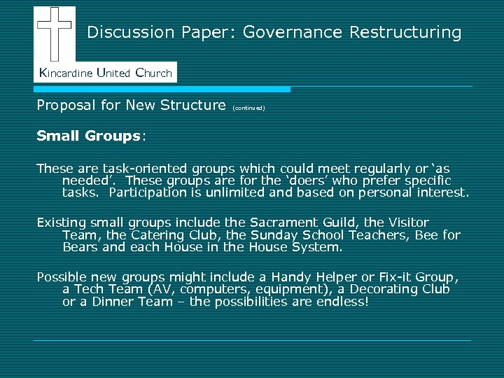 Discussion Paper: Governance Restructuring Kincardine United Church Proposal for New Structure (continued) Small Groups: