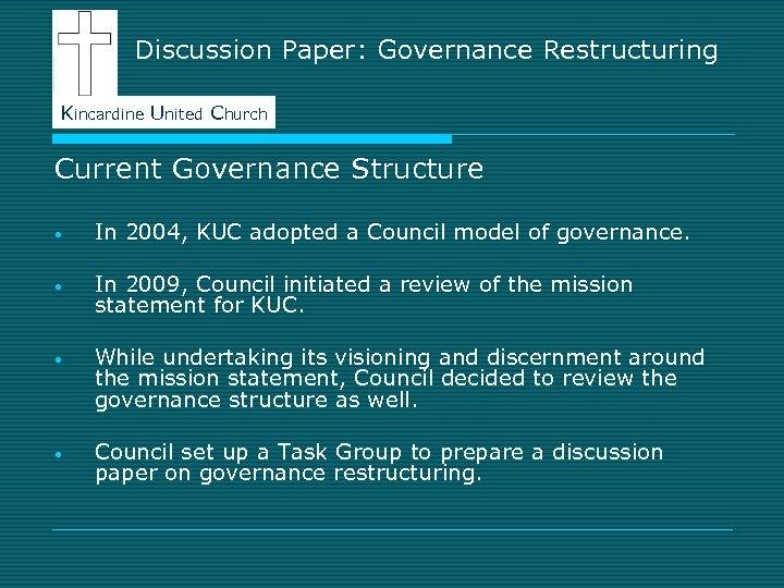 Discussion Paper: Governance Restructuring Kincardine United Church Current Governance Structure • In 2004, KUC
