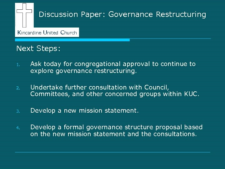 Discussion Paper: Governance Restructuring Kincardine United Church Next Steps: 1. Ask today for congregational