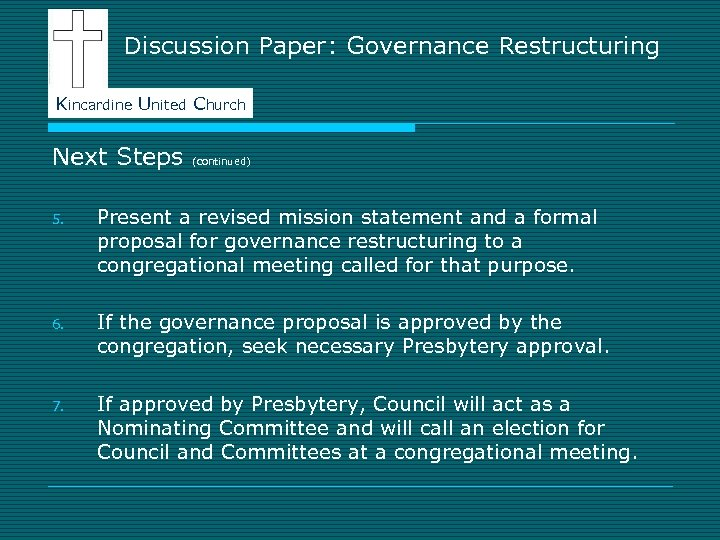 Discussion Paper: Governance Restructuring Kincardine United Church Next Steps (continued) 5. Present a revised
