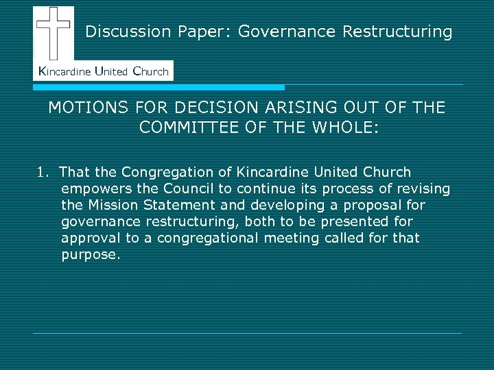 Discussion Paper: Governance Restructuring Kincardine United Church MOTIONS FOR DECISION ARISING OUT OF THE
