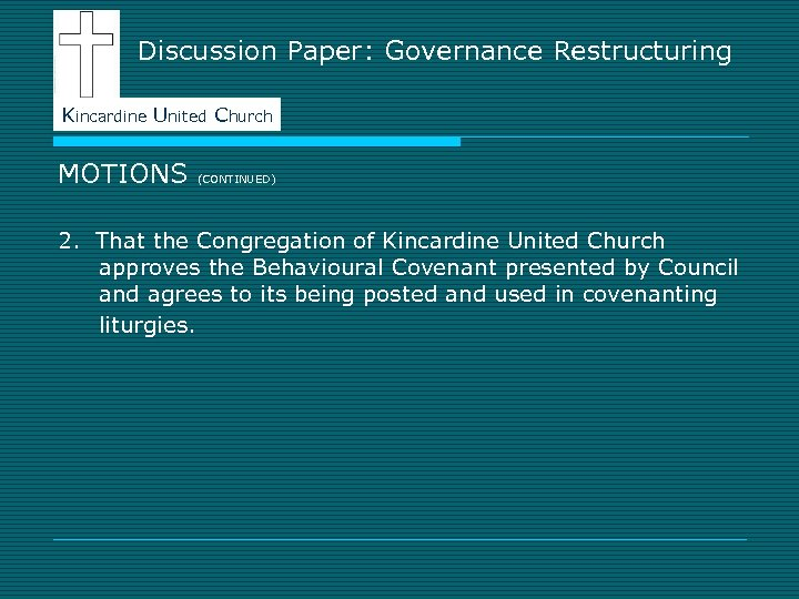 Discussion Paper: Governance Restructuring Kincardine United Church MOTIONS (CONTINUED) 2. That the Congregation of