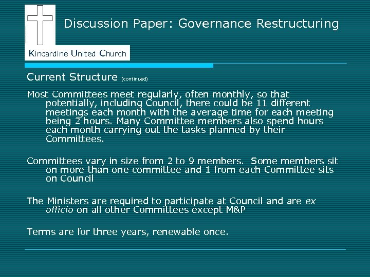 Discussion Paper: Governance Restructuring Kincardine United Church Current Structure (continued) Most Committees meet regularly,