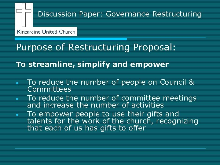Discussion Paper: Governance Restructuring Kincardine United Church Purpose of Restructuring Proposal: To streamline, simplify