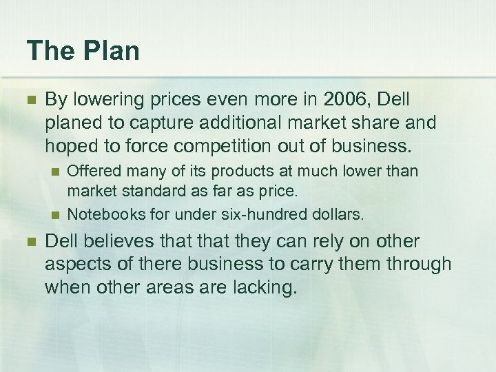The Plan n By lowering prices even more in 2006, Dell planed to capture