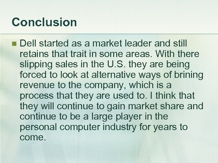 Conclusion n Dell started as a market leader and still retains that trait in