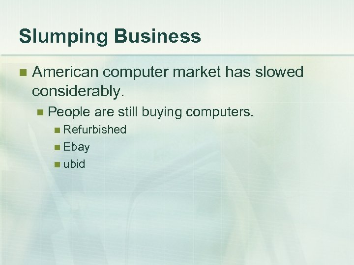 Slumping Business n American computer market has slowed considerably. n People are still buying
