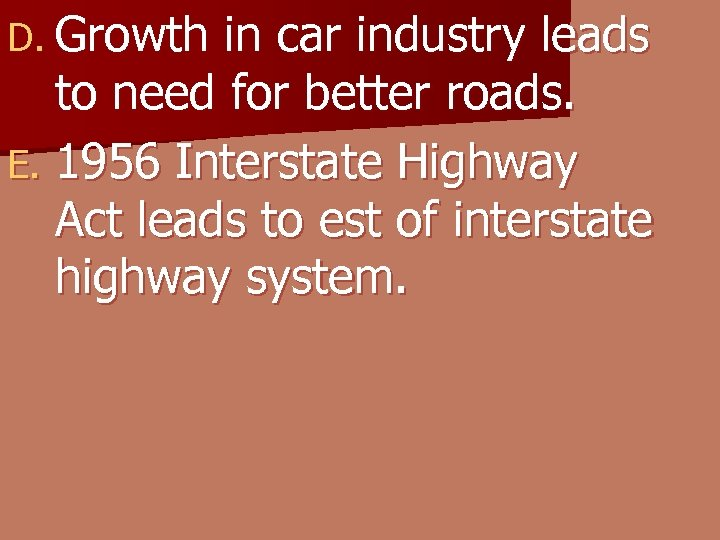 D. Growth in car industry leads to need for better roads. E. 1956 Interstate