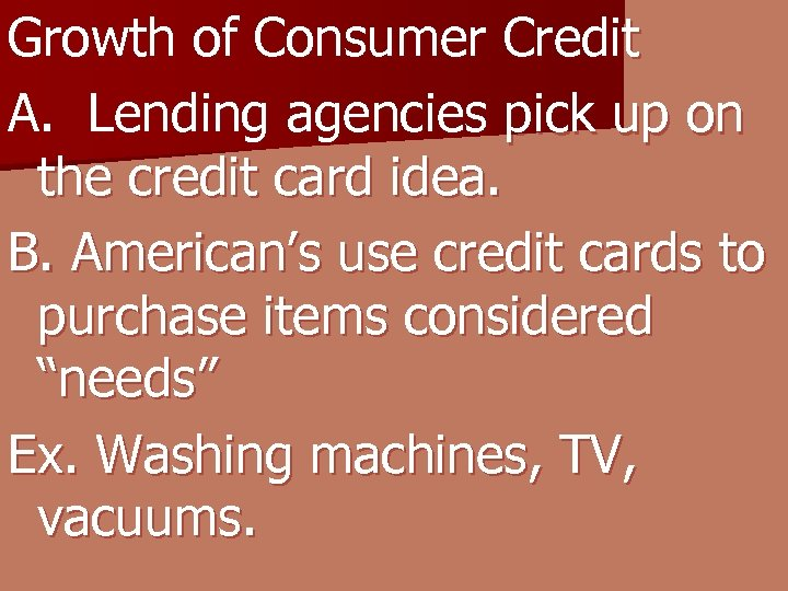 Growth of Consumer Credit A. Lending agencies pick up on the credit card idea.