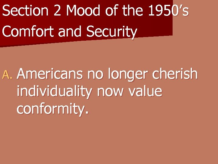 Section 2 Mood of the 1950's Comfort and Security A. Americans no longer cherish