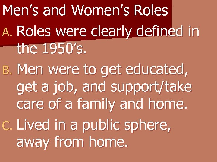 Men's and Women's Roles A. Roles were clearly defined in the 1950's. B. Men