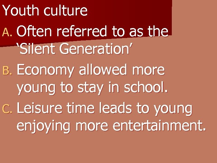 Youth culture A. Often referred to as the 'Silent Generation' B. Economy allowed more