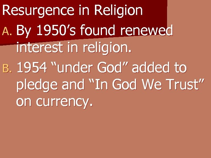 "Resurgence in Religion A. By 1950's found renewed interest in religion. B. 1954 ""under"