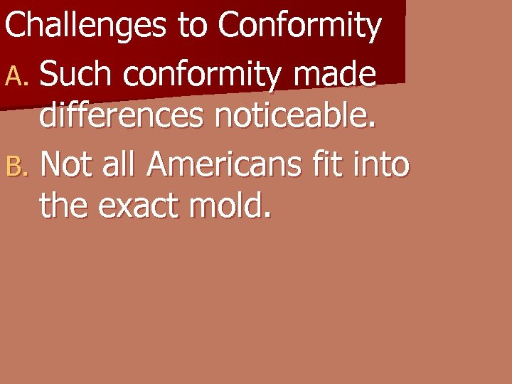 Challenges to Conformity A. Such conformity made differences noticeable. B. Not all Americans fit